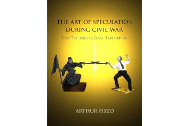 The Art of Speculation During Civil War - Sun Tzu meets Jesse Livermore by Arthur Fixed